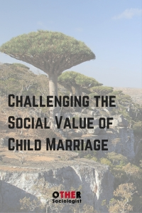 Challenging the Social Value of Child Marriage