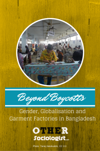 Beyond Boycotts: Gender, Globalisation and Garment Factories in Bangladesh