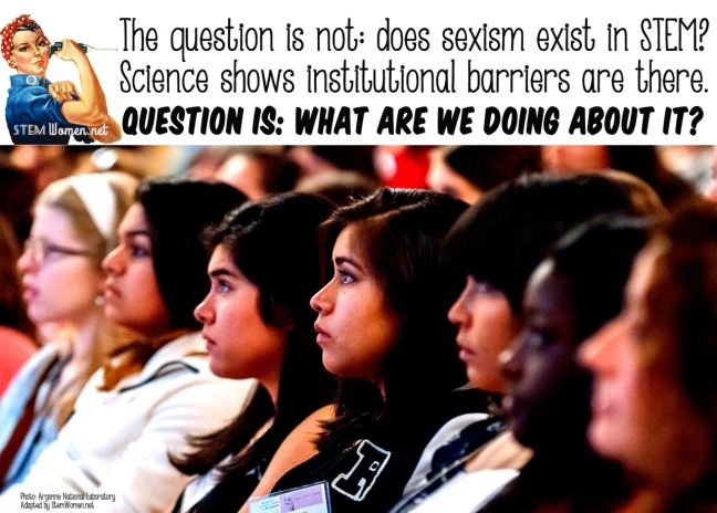 The question is not: does sexism exist in STEM? Science shows institutional barriers are there. Question is: what are we doing about it?
