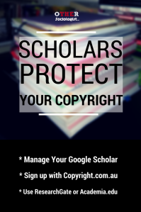Text graphic. A the top: Scholars protect your copyright. At the bottom: manage your Google Scholar. Sign up with Copyright.com.au. Use ResearchGate or Academia.edu