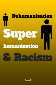 Dehumanisation, Superhumanisation and Racism
