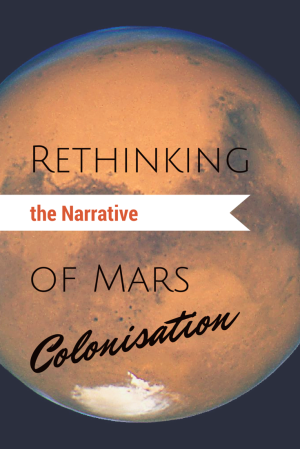 Rethinking the Narrative of Mars Colonisation