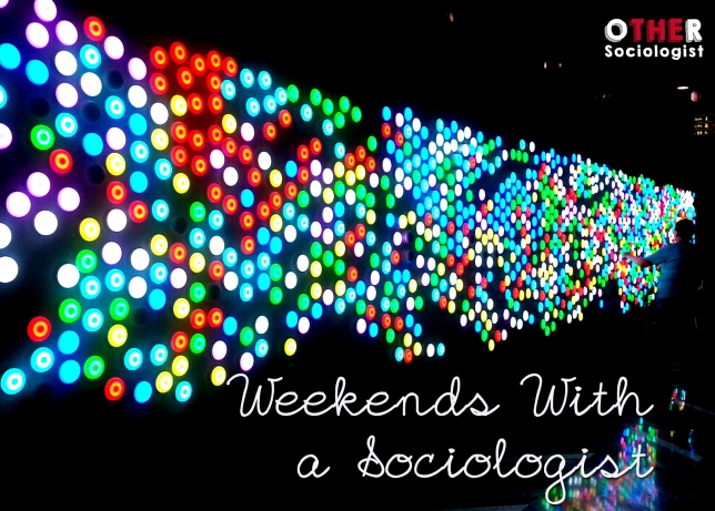 Weekends with a sociologist