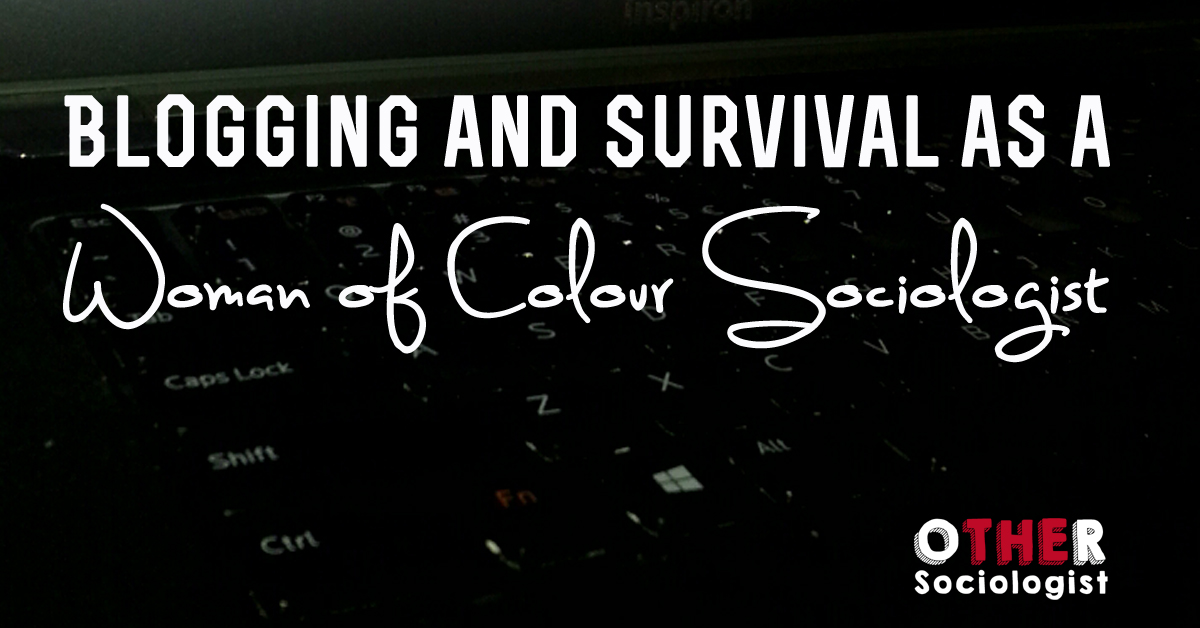 Blogging and survival as a woman of colour sociologist