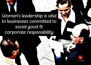 Women's leadership is vital to businesses committed to social good & corporate responsibility