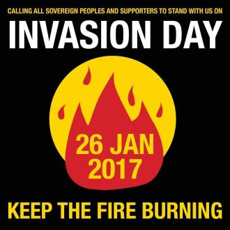 "Symbol for fire in red against a yellow sun and black background, the colours of the Aboriginal Flag. Text reads: ""Calling all sovereign peoples and supporters to stand with us on Invasion Day 27 January 2017. Keep the fire burning."""