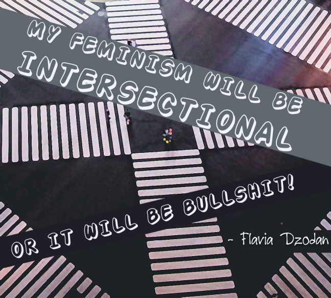 My feminism will be intersectional of it will be bullshit