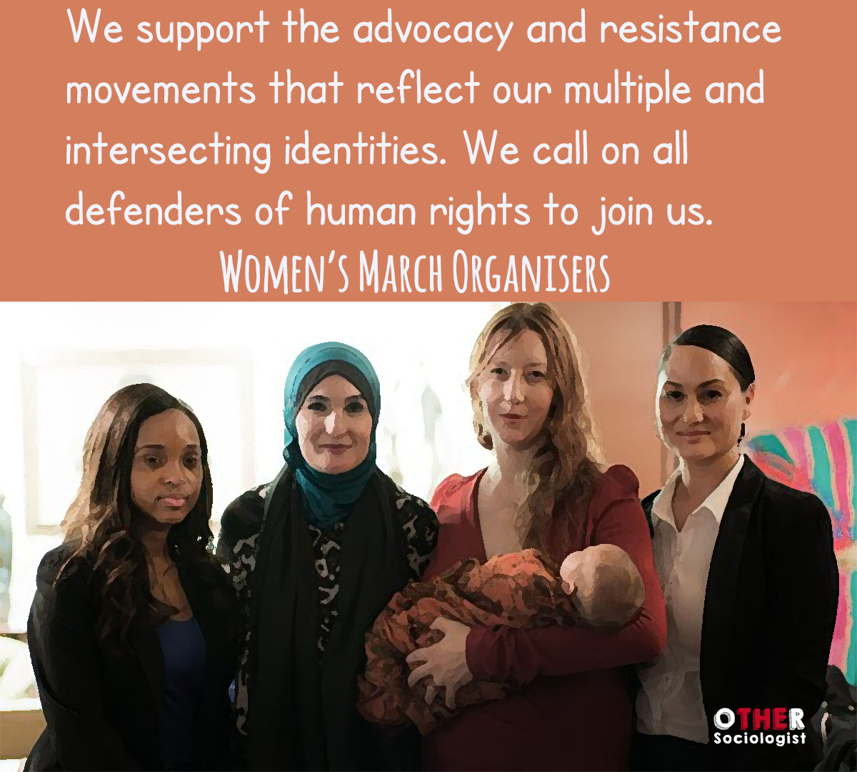 We support the advocacy and resistance movements that reflect our multiple and intersecting identities. We call on all defenders of human rights to join us