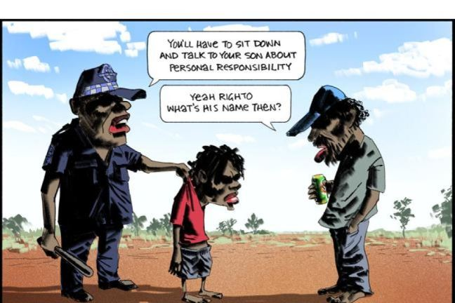 "Image: cartoon of an Indigenous policeman holding a young Black boy by the back of the neck in front of his father, who holds a beer. The police says: ""You'll have to sit down and talk to your son about personal responsibility."" The father says: ""Yeah righto. What's his name then?"""