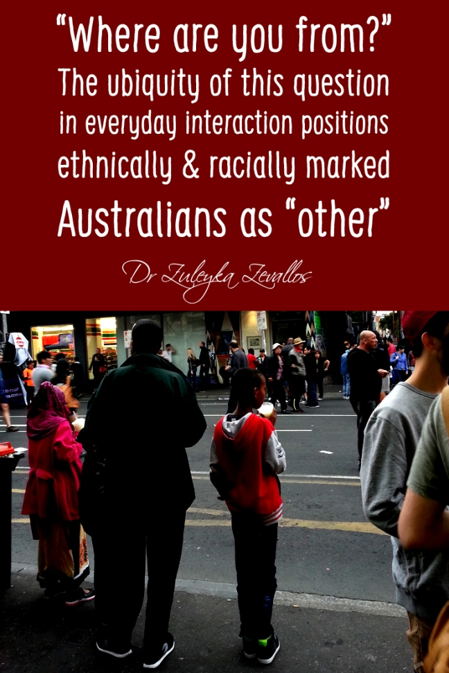 Where are you from? The ubiquity of this question in everyday social interaction positions ethnically and racially marked Australians as 'other'
