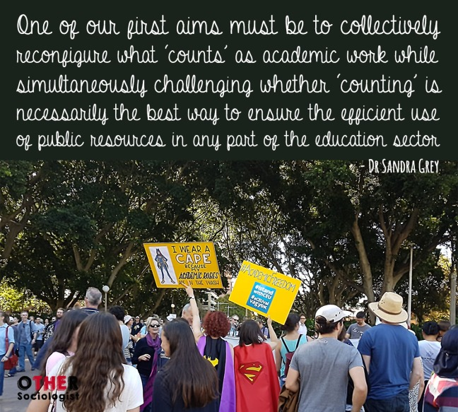 One of our first aims must be to collectively reconfigure what 'counts' as academic work while simultaneously challenging whether 'counting' is necessarily the best way to ensure the efficient use of public resources in any part of the education sector