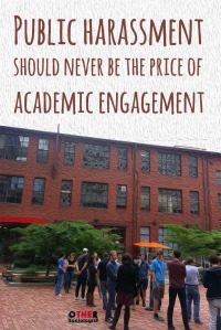 Public harassment should never be the price of academic engagement