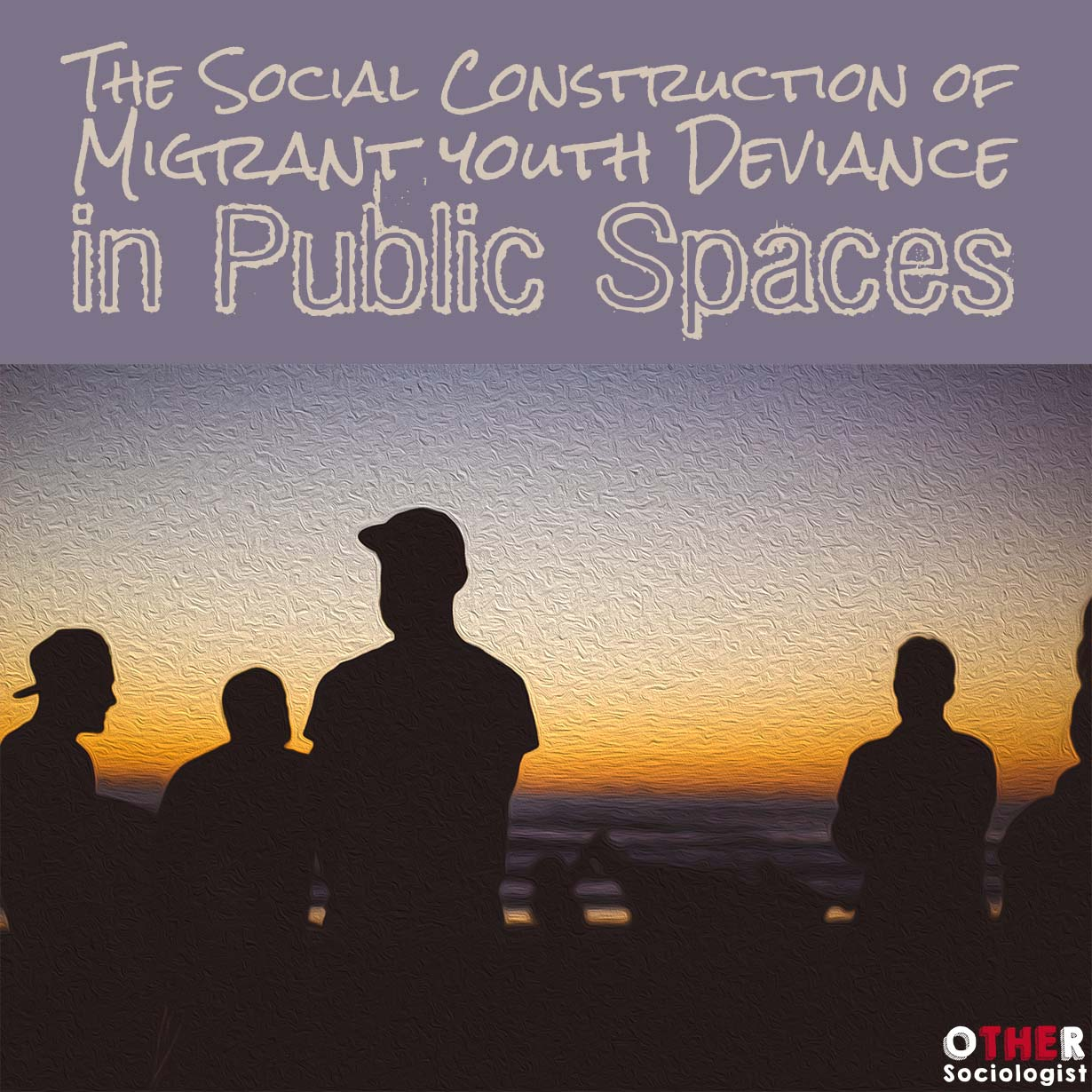 The Social Construction of Migrant Youth Deviance in Public Spaces