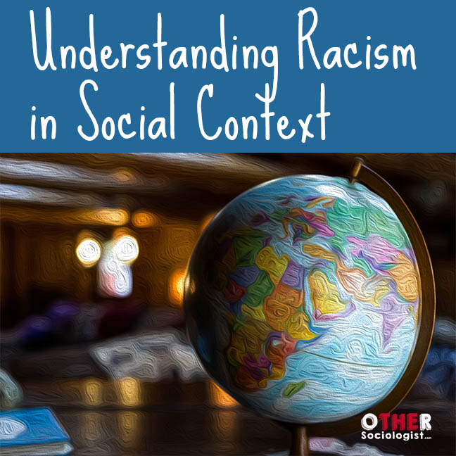 Understanding Racism in Social Context