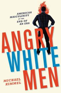 Book cover 'Angry White Men' by sociologist Michael Kimmell. A White man outline in the background, with his hands on his hips and legs spread. Title in the centre is in red and blue