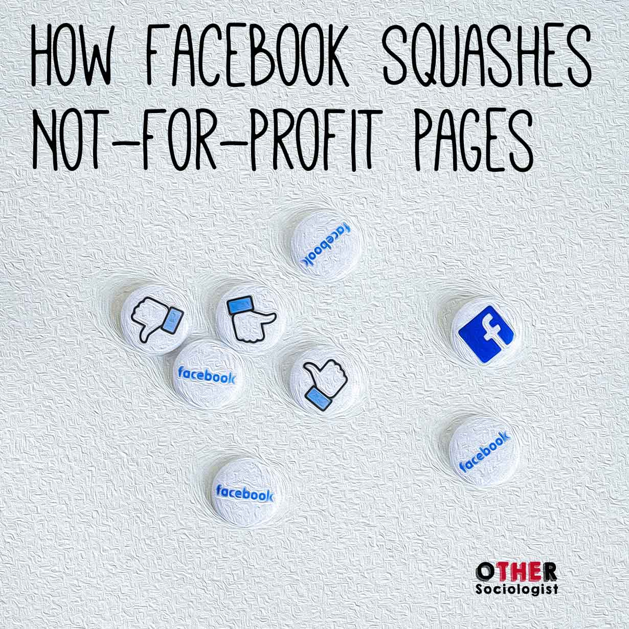 How Facebook Squashes Not-For-Profit Pages