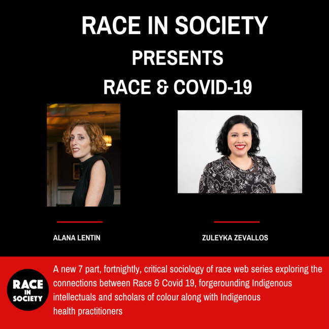 "Top third has the series heading: 'Race in Society presents, ""Race & COVID-19."" Photos of two co-hosts, Prof Alana Lentin, a White Jewish woman born in Ireland, and me, a light Brown Latina born in Peru. Writing in the lower third explains the series explores the sociology of race with Aboriginal scholars and other experts"
