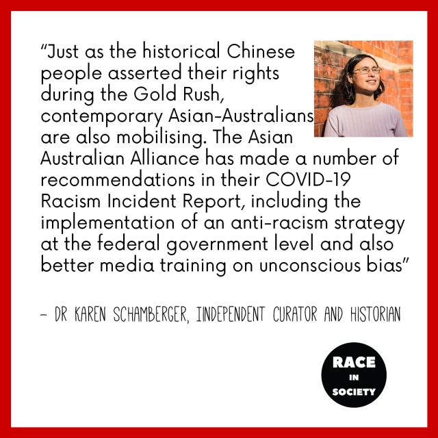 """Karen Schamberger is a Chinese-Australian woman who wears glasses and is smiling. Quote reads: """"Just as the historical Chinese people have asserted their rights during the Gold Rush, contemporary Asian-Australians are also mobilising. The Asian Australian Alliance has made a number of recommendations in their report including the implementation of an anti-racism strategy at the federal government level and also better media training onunconscious bias"""""""