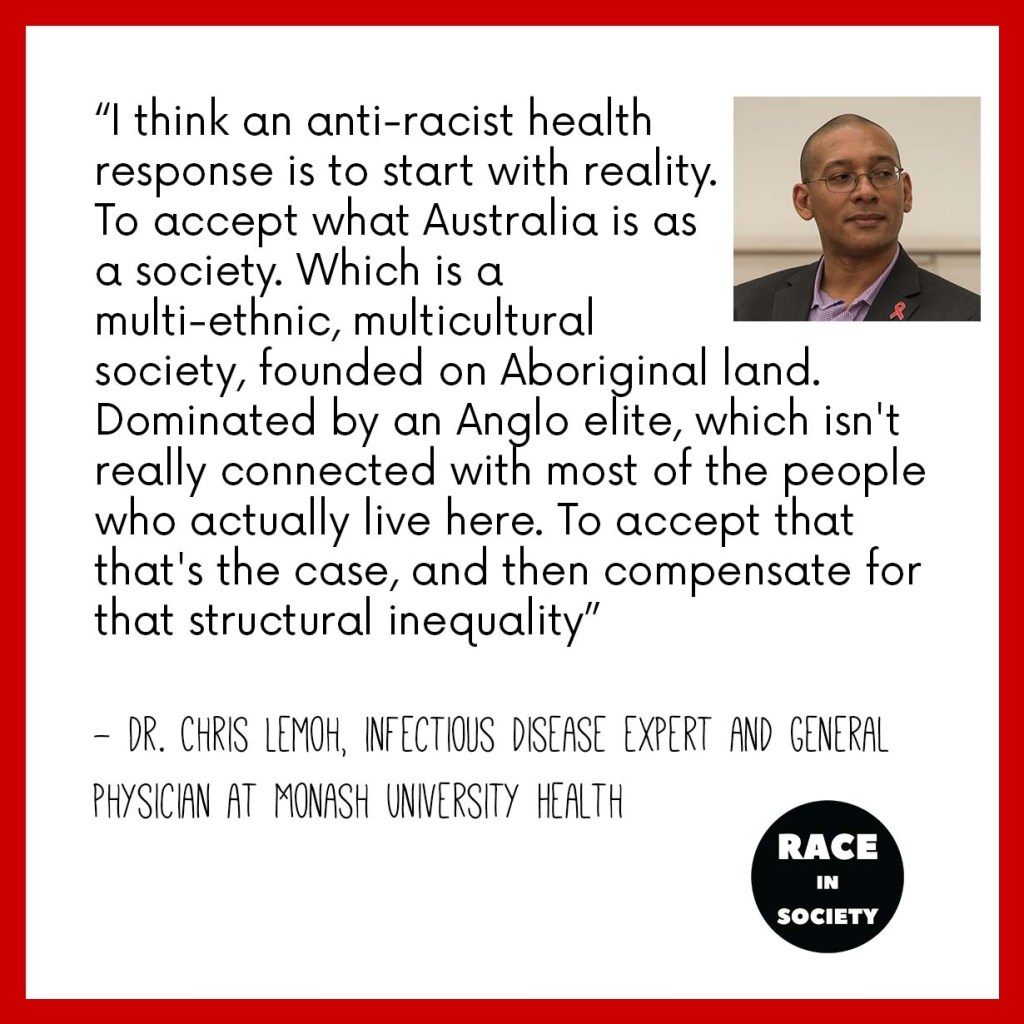 """Chris Lemoh is a African Australian man. Quote says: """"I think an anti racist health response is to start with reality. To accept what Australia is as a society. Which is a multi-ethnic, multicultural society, founded on Aboriginal land. Dominated by an Anglo elite, which isn't really connected with most of the people who actually live here. To accept that that's the case, and then compensate for that structural inequality"""""""