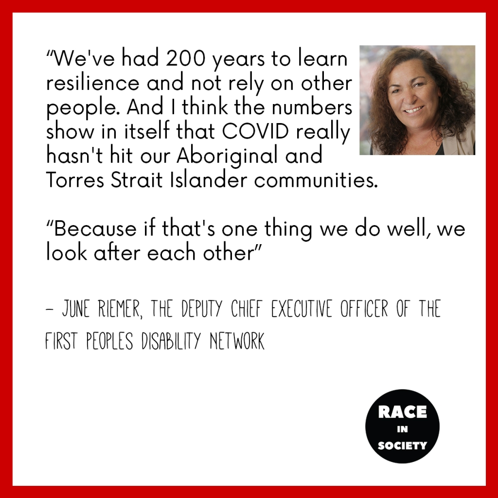"""June Reimer is an Aboriginal woman woh is smiling. The quote says: """"We've had 200 years to learn resilience and not rely on other people. And I think the numbers show in itself that COVID really hasn't hit our Aboriginal and Torres Strait Islander communities. Because if that's one thing we do well, we look after each other."""""""